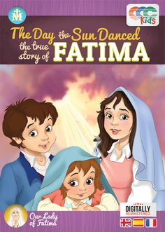 The Day the Sun Danced To see more Fatima resources, visit the website here.  As good as any Disney animation, this film accurately portrays...