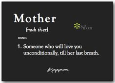 Mother: 1) Someone who will love you unconditionally, till her last breath. <3 Join us on Joy of Mom for more beautiful motherhood quotes. <3 https://www.facebook.com/joyofmom   #mother #quote #kids #ilovemykids #love #family #joyofmom
