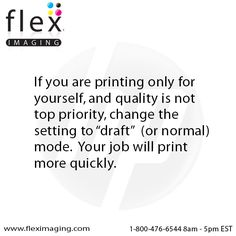 """If you are printing only for yourself and quality is not top priority, change the setting to """"draft"""" or normal mode.  Your job will print more quickly and you will save toner.    www.fleximaging.com"""