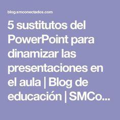 5 sustitutos del PowerPoint para dinamizar las presentaciones en el aula   Blog de educación   SMConectados
