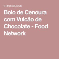 Bolo de Cenoura com Vulcão de Chocolate - Food Network Chips, Cooking Chocolate, Food Network Recipes, Food And Drink, 30, Cupcake, Mint Ice Cream, Chocolate Volcano, Passion Fruit Cake