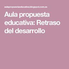Aula propuesta educativa: Retraso del desarrollo