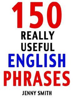 150 Really Useful English Phrases: For Intermediate Students Wishing to Advance. (English Edition) eBook: Jenny Smith: Amazon.de: Kindle-Shop