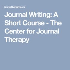 Journal Writing: A Short Course - The Center for Journal Therapy