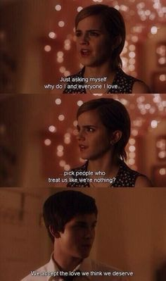 """""""We accept the love we think we deserve."""" The Perks of Being a Wallflower. THIS QUOTE MAN O MAN."""