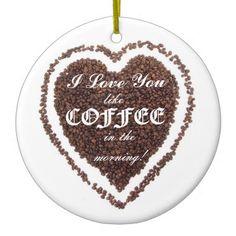 Custom Design love you like Coffee Ornament #NationalILoveYouDay #Coffee #Heart #Iloveyou #Ornament #HomeDecor #HappyHolidays $15.95