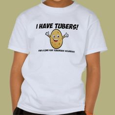 I Have Tubers Tuberous Sclerosis T Shirt!  https://www.etsy.com/listing/154541636/tuberous-sclerosis-awareness-t-shirt