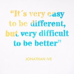 """""""It's very easy to be different, but very difficult to be better."""" — Jonathan Ive @apple #designquote by @mrzyan #typography #graphicdesign"""