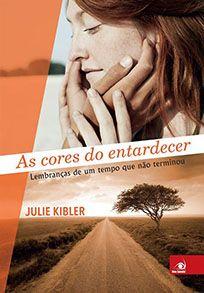 As Cores do Entardecer - Julie Kibler #book #livro #capadelivro #love #romance
