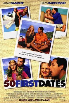 50 First Dates (click to watch the movie trailer) good movie... one of my favorites