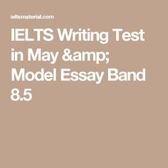 ieltsliz com ielts essay questions ielts  ielts writing test in model essay band 8 5