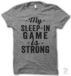 My Sleep-In Game Is Strong Shirt