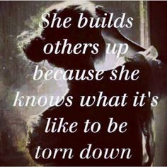 She builds others up because she knows what it's like to be torn down #promgirl #quotes #inspiration