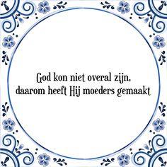 Spreuk op tegel: God kon niet overal zijn, daarom heeft Hij moeders gemaakt - Bekijk of bestel deze Tegel nu op Tegelspreuken.nl