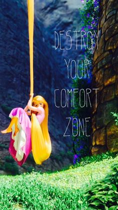 destroy your comfort zone. rapunzel