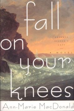 Fall on Your Knees by Ann Marie Macdonald  6/10