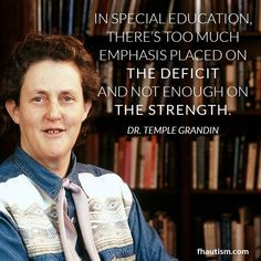 Temple Grandin quote.  I totally agree!