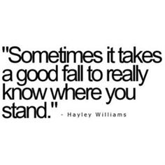 Sometimes it takes a good fall to really know where to stand......