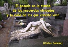 """El blog de Carlos Dómine: """"El pasado es la tumba de los recuerdos olvidados y la cuna de los que creíste vivir"""" (Carlos Dómine)"""
