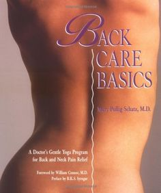 Back Care Basics: A Doctor's Gentle Yoga Program for Back and Neck Pain Relief by Mary Pullig Schatz http://amzn.to/1MqZK6D