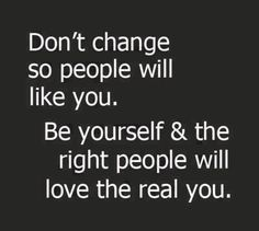 You talked about changes and wanting to change things..whatever they are, hope they work out for the best. Stay true to who you are, don't change because of others...just continue to be inspiring others.