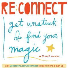 RE:CONNECT ~ Get Unstuck & Find Your Magic! http://willolovesyou.com/reconnect/