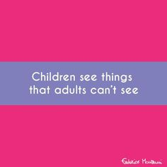 Children see things that adults can't see by Federico Monzani