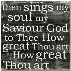 GOD.....HOW GREAT THOU ART...MY SAVIOUR GOD.....