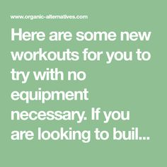 Here are some new workouts for you to try with no equipment necessary. If you are looking to build muscle or shed some pounds, just dedicating a little time each day to this plan will help you reach your goals. Workout Plan Instructions: Beginners should start out with two repetitions of this circuit. Increase your …