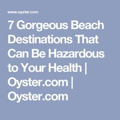 7 Gorgeous Beach Destinations That Can Be Hazardous to Your Health | Oyster.com  | Oyster.com