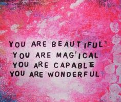 Beautiful, Magical, Capable, Wonderful,   For my daughter, #daughter #quote
