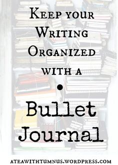 Keep Your Writing Organized with a Bullet Journal | Tea with Tumnus