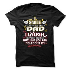 I SMILE BECAUSE IM YOUR DAD, I LAUGH BECAUSE THERES NOTHING YOU CAN DO ABOUT IT T-Shirts, Hoodies, Sweatshirts, Tee Shirts (21.99$ ==> Shopping Now!)