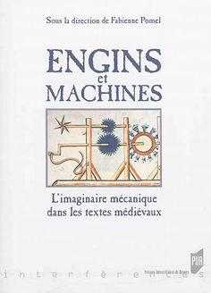 Engins et machines : l'imaginaire mécanique dans les textes médiévaux / sous la direction de Fabienne Pomel - Rennes : Presses universitaires de Rennes, 2015