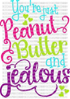 You're Just Peanut Butter and Jealous - SVG PNG DFX EPS - HoopMama Designs
