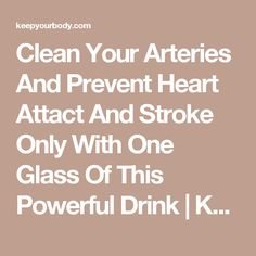 Clean Your Arteries And Prevent Heart Attact And Stroke Only With One Glass Of This Powerful Drink | Keep Your Body