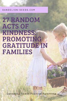 Promoting Gratitude in Kids: Random Acts of Kindness - Dandelion Seeds Gentle Parenting, Parenting Advice, Kindness For Kids, Kids Behavior, Child Behaviour, Conscious Parenting, Attachment Parenting, Christian Parenting, Toddler Preschool
