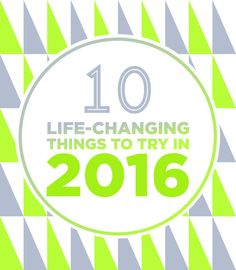 10 Life-Changing Things To Try In 2016