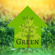 What it Means to be Living Green | DwellingWell.com