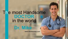 The most handsome doctor in the world, Dr. Mike