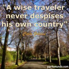"""""""Um viajante sábio nunca despreza o seu próprio país."""""""