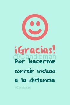 """¡Gracias! """"Por hacerme sonreír incluso a la distancia"""". - @Candidman #Candidman #Frases #Motivacion #Gracias #Sonreir #Sonrisa #Distancia #Pinterest"""
