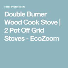 Double Burner Wood Cook Stove   2 Pot Off Grid Stoves - EcoZoom