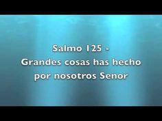 Salmo 125 - Grandes cosas has hecho por nosotros Senor