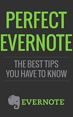 Evernote: Perfect Evenote, The Best Tips You Have to know (101 evernote app, evernote, evernote essentials, evernote for beginners, evernote mastery, evernote for writers, success) by Matt Robbins, http://www.amazon.com/dp/B00PN7ZM8K/ref=cm_sw_r_pi_dp_VYzEub1V8BWFS