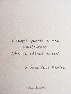 "Chaque parole a une conséquence ""Every word has a consequence. Each silence too. "" by Jean Paul Sartre quote paul Sartre Citation Silence, Silence Quotes, Change Quotes, Love Quotes, Inspirational Quotes, Jean Paul Sartre Quotes, Jean-paul Sartre, Words Quotes, Sayings"