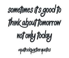 """Sometimes it's good to think about tomorrow  Not only today ""  #patrickportierquotes #quote #quotes #quotesforlife #quoteoftheday #quotesofinstagram #quotesoftheday #tomorrow #today #2017 #staymotivated #staypositive #indo #Indonesian #dutch #wordplay #wordporn #think #thinker"