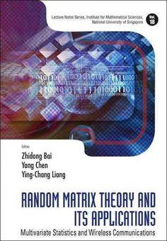 Random matrix theory and its applications : multivariate statistics and wireless communications / editors Zhidong Bai, Yang Chen, Ying-Chag Liang. World Scientific, cop. 2009