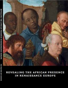 The Walters Art Museum Exhibition Catalogue. Revealing The African Presence in Renaissance Europe. Accompanies the exhibition at the Walters Art Museum in Baltimore, MD. European History, World History, Ancient History, Art History, Ancient Aliens, African Culture, African American History, African Art, We Are The World