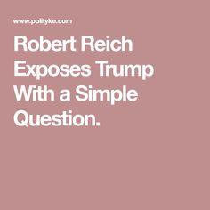 Robert Reich Exposes Trump With a Simple Question.